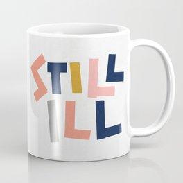 Still Ill Coffee Mug