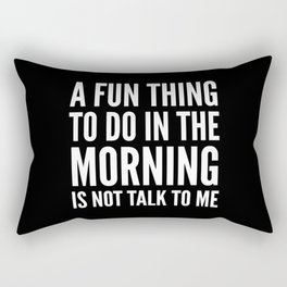 A Fun Thing To Do In The Morning Is Not Talk To Me (Black & White) Rectangular Pillow