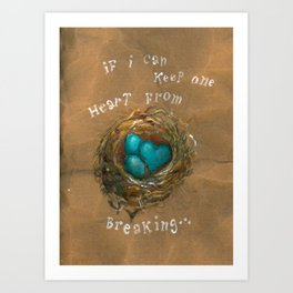 If I can keep one heart from breaking... Art Print