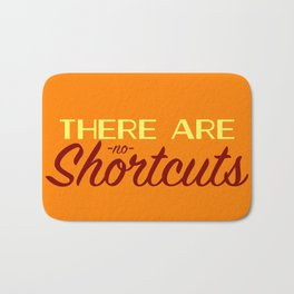 There are no Shortcuts Bath Mat