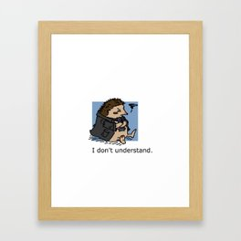 I don't understand. Framed Art Print