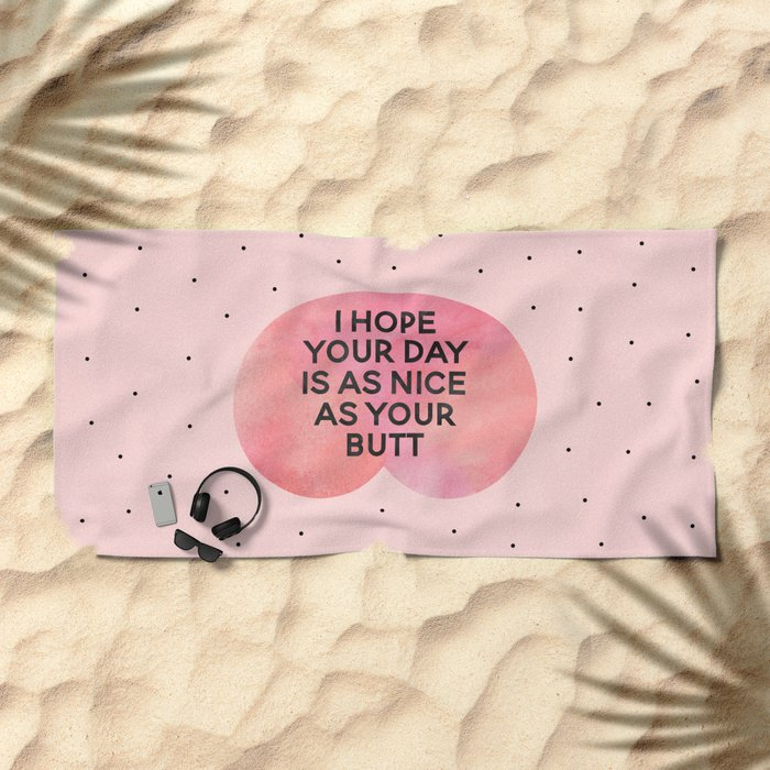 I Hope Your Day Is As Nice As Your Butt Beach Towel