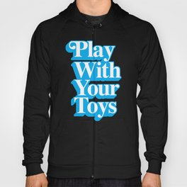 Play With Your Toys Hoody