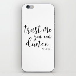 ALCOHOL BAR DECOR, Trust Me You Can Dance Alcohol,Vodka Quote,Home Bar Decor,Wedding Alcohol Sign,Ca iPhone Skin