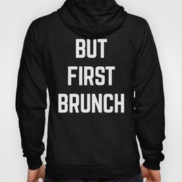 But First Brunch Funny Quote Hoody