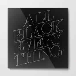 All Black Everything Metal Print