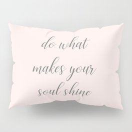 Soul Shine Pillow Sham