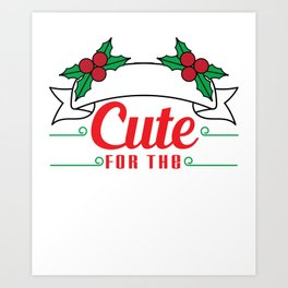 Hilarious & Joyful Xmas Tshirt Design I'm too cute for the naughty list Art Print