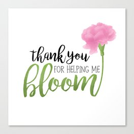 Thank You For Helping Me Bloom Canvas Print