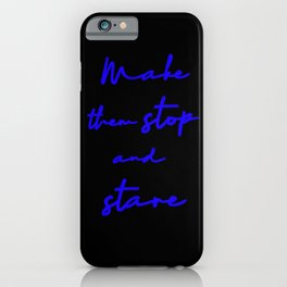 Make Them Stop And Stare - Quirky Caption iPhone Case