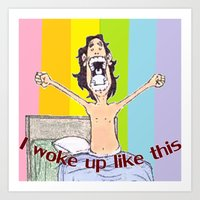 i woke up like this Art Prints featuring I WOKE UP LIKE THIS by aztosaha