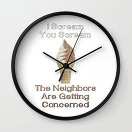 I Scream, You Scream, the Neighbors are Getting Concerned Wall Clock