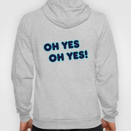 Oh yes, Oh yes! Hoody