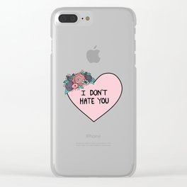 I Don't Hate You Clear iPhone Case