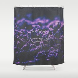 The art of life is letting go. Shower Curtain