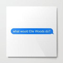 imessage speech bubble what would elle woods do? Metal Print