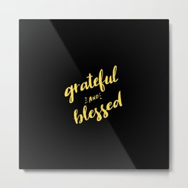 Grateful and Blessed Metal Print