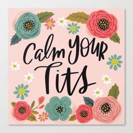 Pretty Swe*ry: Calm Your Tits Canvas Print