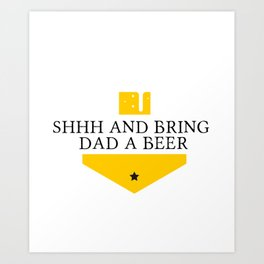 Bring Dad A Beer Funny Fathers Day Gifts Art Print