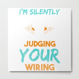 I'm Silently Judging Your Wiring Fixing Metal Print