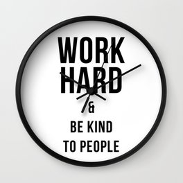 Work Hard and Be Kind to People Poster Wall Clock