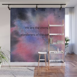 We are the eternal wanderers of the cosmos Wall Mural