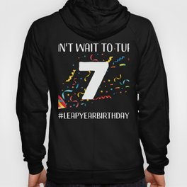 Funny Leap Year 28th Birthday Leapling Can't Wait to Turn 7 print Hoody