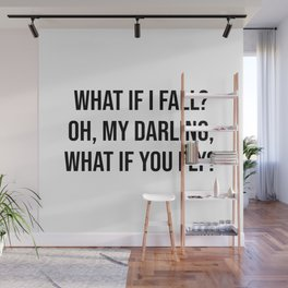 What if I fall? Oh, my darling, what if you fly? Wall Mural