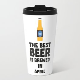 Best Beer is brewed in April B86r8 Travel Mug