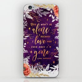 You won't be alone iPhone Skin