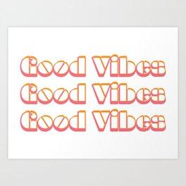 Good Vibes Good Vibes Good Vibes Art Print