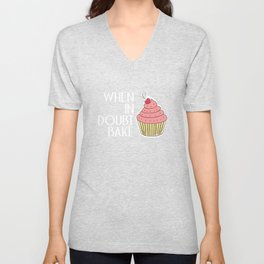 When in Doubt Bake Baker Sweet Tooth Foodie Chef T-Shirt Unisex V-Neck