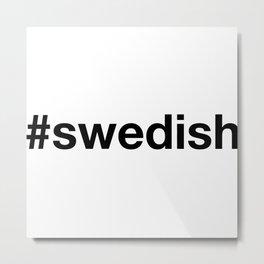 SWEDISH Metal Print