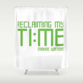 Reclaiming My Time - Maxine Waters Shower Curtain