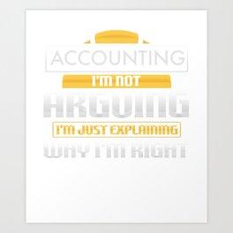 Accounting I'm Not Arguing I'm Just Explaining Why I'm Right Art Print