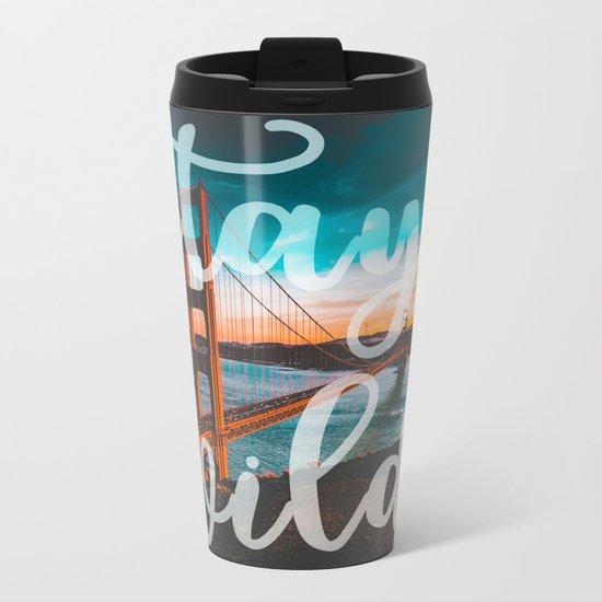 STAY WILD San Francisco Metal Travel Mug