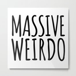 Massive Weirdo Funny Quote Metal Print