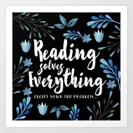 Reading Solves Everything Art Print