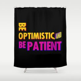 Be optimistic. Be patient. A PSA for stressed creatives Shower Curtain