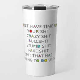 Seriously, I have no time for your shit Travel Mug