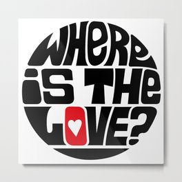 Where Is The Love? Metal Print