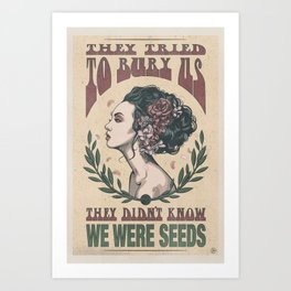 They Tried To Bury Us They Didn't Know We Were Seeds - Illustration - Protest Poster Art Print