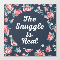 The Snuggle Is Real (Floral) Funny Quote Canvas Print