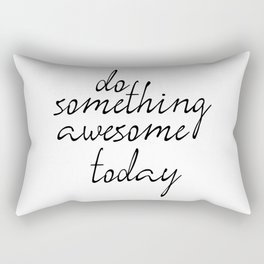 Do Something Awesome Today, Office Art, Wall Decor, Inspirational Poster, Motivatonal Quote Rectangular Pillow
