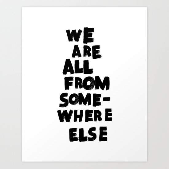 we are all from somewhere else Art Print