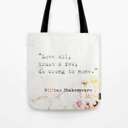"""""""Love all, trust a few, do wrong to none."""" William Shakespeare Tote Bag"""