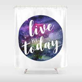 Live for Today Galaxy Typography Watercolor Quote Shower Curtain