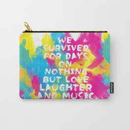 We survived for days on nothing but love, laughter and music  - 2 Carry-All Pouch
