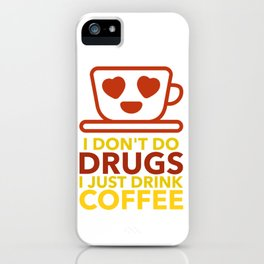 I don't do drugs i just drink coffee iPhone Case