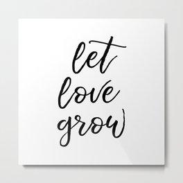 Let Love Grow Metal Print